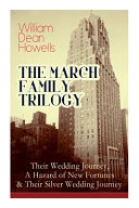The March Family Trilogy: Their Wedding Journey, A Hazard of New Fortunes & Their Silver Wedding Journey