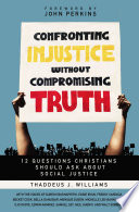 Confronting Injustice without Compromising Truth Book