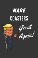 Make Coasters Great Again Notebook