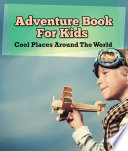 Adventure Book For Kids  Cool Places Around The World