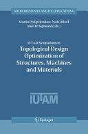IUTAM Symposium on Topological Design Optimization of Structures, Machines and Materials