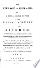 The Peerage Of Ireland: Or,A Genealogical History Of The Present Nobility Of That Kingdom