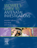 Midwife s Guide to Antenatal Investigations