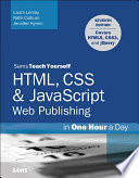 HTML, CSS & JavaScript Web Publishing in One Hour a Day, Sams Teach Yourself  : Covering HTML5, CSS3, and jQuery