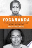 """The Life of Yogananda: The Story of the Yogi Who Became the First Modern Guru"" by Philip Goldberg"