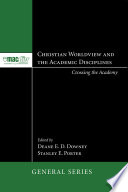 Christian Worldview and the Academic Disciplines Book