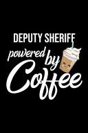 Deputy Sheriff Powered by Coffee