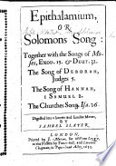 Epithalamium Or Solomons Song Together With The Songs Of Moses The Song Of Deborah The Song Of Hannah The Churches Song Isa 26 Digested Into Meeter By Samuel Slater With The Authorized Version In The Margin  PDF