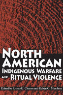 North American Indigenous Warfare and Ritual Violence