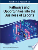 Handbook of Research on Pathways and Opportunities Into the Business of Esports Book