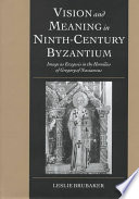 Vision And Meaning In Ninth Century Byzantium