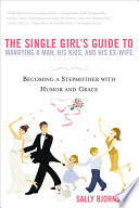 The Single Girl's Guide to Marrying a Man, His Kids, and His Ex-wife