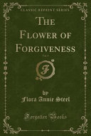 The Flower of Forgiveness  Vol  1  Classic Reprint