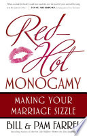 """Red-Hot Monogamy: Making Your Marriage Sizzle"" by Bill Farrel, Pam Farrel"
