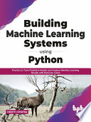 Building Machine Learning Systems Using Python