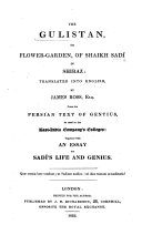 The Gulistan  Or Flower Garden  of Sheikh Sad       Translated Into English by J  Ross  from the Persian Text of Gentius     Together with an Essay on Sad   s Life and Genius