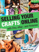 Selling Your Crafts Online  : With Etsy, eBay, and Pinterest