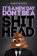It' a New Day, Don't Be a ShitHead