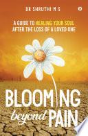 Blooming Beyond Pain