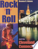 """Rock 'n' Roll and the Cleveland Connection"" by Deanna R. Adams"