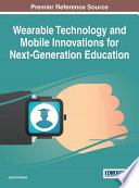 Wearable Technology and Mobile Innovations for Next Generation Education