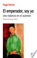 El emperador, soy yo  : Una infancia en el autismo