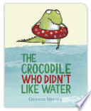 The Crocodile Who Didn t Like Water