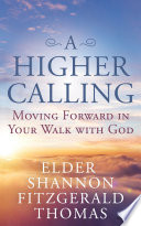 A Higher Calling  Moving Forward in Your Walk With God Book PDF