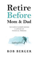 Retire Before Mom And Dad The Simple Numbers Behind A Lifetime Of Financial Freedom PDF