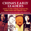 China's Early Leaders : Stories of Mao Zedong, Empress Wu, Kublai Khan and Emperor Puyi | Biography of Historical People Junior Scholars Edition | Children's Biography Books