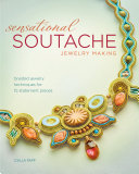 Sensational Soutache Jewelry Making: Braided Jewelry Techniques for ...