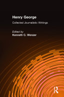 Henry George: Collected Journalistic Writings