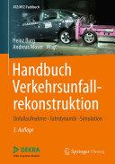 Handbuch Verkehrsunfallrekonstruktion: Unfallaufnahme, Fahrdynamik, ...