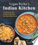 """Vegan Richa's Indian Kitchen: Traditional and Creative Recipes for the Home Cook"" by Richa Hingle"