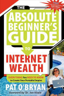 The Absolute Beginner S Guide To Internet Wealth