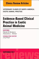 Evidence Based Clinical Practice In Exotic Animal Medicine An Issue Of Veterinary Clinics Of North America Exotic Animal Practice