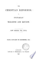 The Christian reformer; or, Unitarian magazine and review [ed. by R. Aspland].