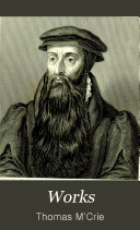 Pdf Life of John Knox.-v.2. Life of Andrew Melville.-v.3. The reformation in Italy. The reformation in Spain..-v.4. Review of