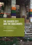 The divided city and the grassroots : the (un)making of ethnic divisions in Mostar / Giulia Carabell
