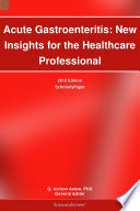 Acute Gastroenteritis: New Insights for the Healthcare Professional: 2012 Edition