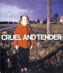 Cruel and Tender