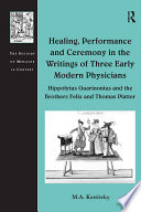 Healing, Performance and Ceremony in the Writings of Three Early Modern Physicians: Hippolytus Guarinonius and the Brothers Felix and Thomas Platter
