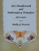 Art Needlework and Embroidery Transfers 1870 1970