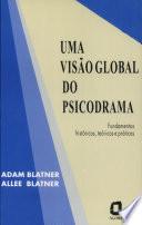 Uma Visao Global Do Psicodrama Fundamentos Historicos, Teoricos E Praticos