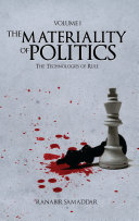 The Materiality of Politics: Volume 1: The Technologies of Rule