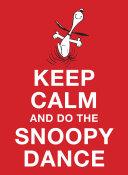 Keep Calm and Do the Snoopy Dance