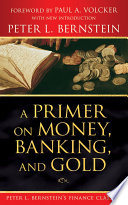 A Primer on Money  Banking  and Gold  Peter L  Bernstein s Finance Classics