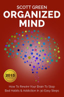 Organized Mind  How To Rewire Your Brain To Stop Bad Habits   Addiction In 30 Easy Steps