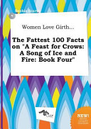 Women Love Girth    the Fattest 100 Facts on a Feast for Crows Book