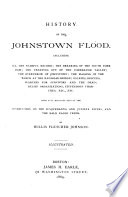 History Of The Johnstown Flood Including All The Fearful Record The Breaking Of The South Fork Dam Etc